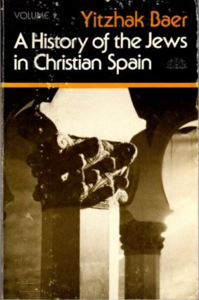 HISTORY OF THE JEWS IN CHRISTIAN SPAIN, VOL. 1; From the Age of Reconquest to the Fourteenth...