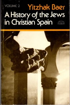 HISTORY OF THE JEWS IN CHRISTIAN SPAIN, VOL. 2; From the Furteenth Century to the Expulsion....