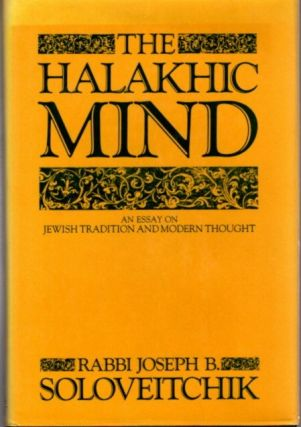 THE HALAKHIC MIND; An Essay on Jewish Tradition and Modern Thought. Joseph B. Soloveitchik