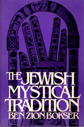 THE JEWISH MYSTICAL TRADITION. Ben Zion Bokser
