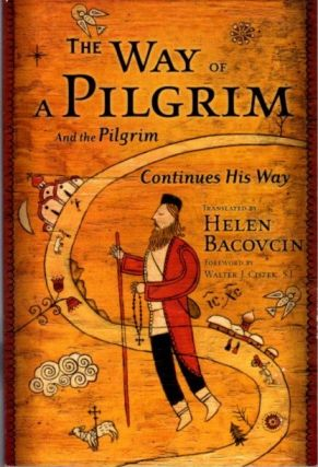 THE WAY OF A PILGRIM, AND THE PILGRIM CONTINUES HIS WAY. Helen Bacovcin, trans