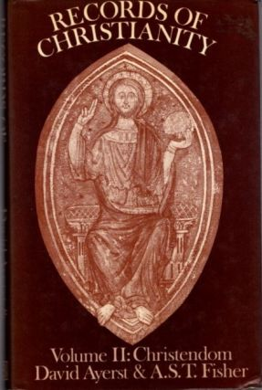 RECORDS OF CHRISTIANITY, VOL. II: CHRISTENDOM. David Ayerst, A S. T. Fisher