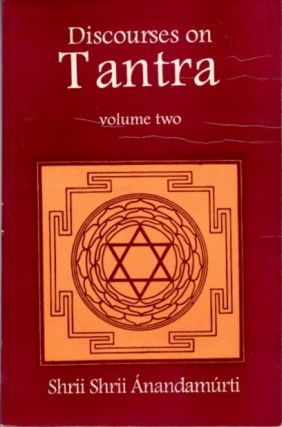 DISCOURSES ON TANTRA; Volume Two. Shrii Shrii Anandamurti