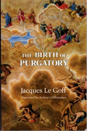 THE BIRTH OF PUGATORY. Jacques Le Goff