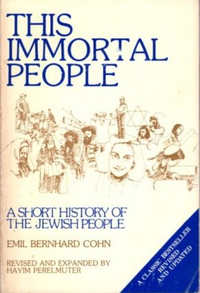 THE IMMORTAL PEOPLE; A Short History of the Jewish People. Emil Bernhard Cohn