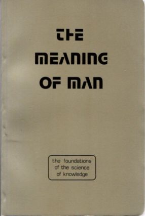THE MEANING OF MAN; The Foundations of the Science of Knowledge. Sidi 'Ali al-Jamal