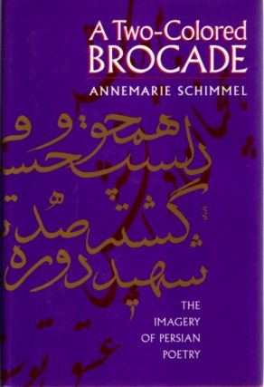 A TWO-COLORED BROCADE: The Imagery of Persian Poetry. Annemarie Schimmel