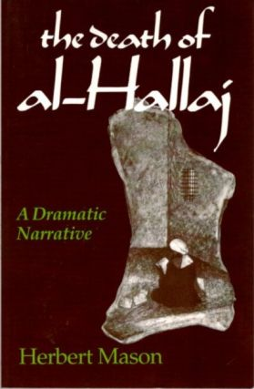 THE DEATH OF AL-HALLAJ; A Dramatic Narrative. Herbert Mason
