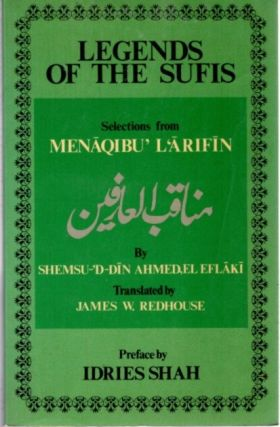 "LEGENDS OF THE SUFIS; Selected anecdotes from ""Menaqibu'L'Arifin"" Shemsu-'d-Din Ahmed El Eflaki"