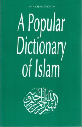 A POPULAR DICTIONARY OF ISLAM. Ian Richard Netton
