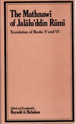 THE MATHNAWI OF JALALU'DDIN RUMI; Translation of Books V and VI (Volume VI). Jalalu'ddin Rumi,...
