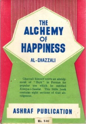THE ALCHEMY OF HAPPINESS. Al-Ghazzali