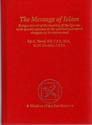 THE MESSAGE OF ISLAM. A. Yusuf Ali
