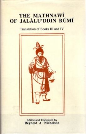 THE MATHNAWI OF JALALU'DDIN RUMI; Translation of Books III and IV (Volume IV). Jalalu'ddin Rumi,...