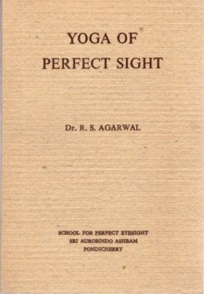 YOGA OF PERFECT SIGHT WITH LETTERS OF SRI AUROBINDO. R. S. Agarwal