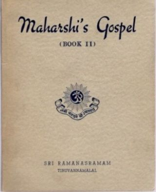 MAHARSHI'S GOSPEL (BOOK II); Being Answers of Bhagavan Sri Ramana Maharshi to Questions put to...