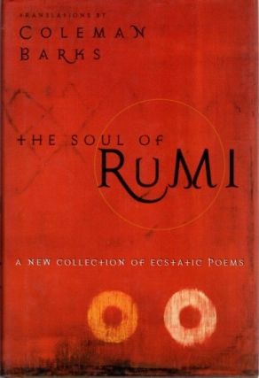 THE SOUL OF RUMI; A New Collection of Ecstatic Poems