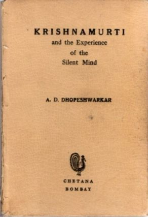 KRISHNAMURTI AND THE EXPERIENCE OF THE SILENT MIND. A. D. Dhopeshwarkar
