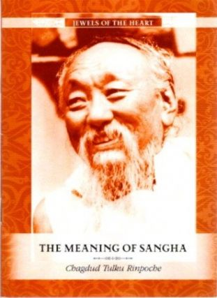 THE MEANING OF SANGHA. Chagdud Tulku Rinpoche