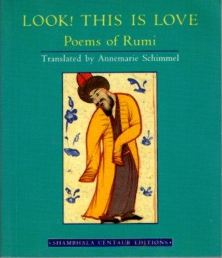 LOOK! THIS IS LOVE; Poems of Rumi. Rumi, Annemarie Schimmel