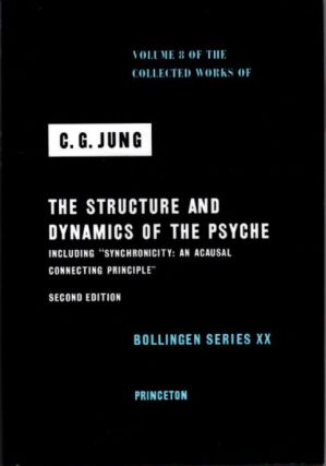 THE STRUCTURE AND DYNAMICS OF THE PSYCHE; The Collected Works of C.G. Jung: Volume 8. C. G. Jung