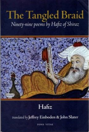 THE TANGLED BRAID; Ninety-Nine Poems by Hafiz of Shiraz. Hafiz of Shiraz