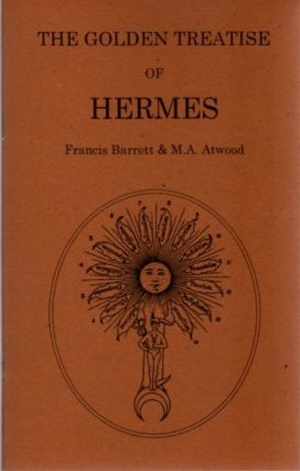 THE GOLDEN TREATISE OF HERMES; Concerning the Physical Secret of the Philosopher's Stone. Francis...