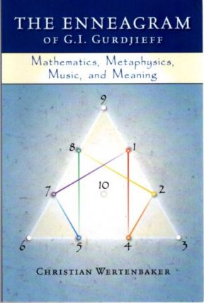 THE ENNEAGRAM OF G.I. GURDJIEFF; Mathematics, Metaphysics, Music and Meaning. Christian Wertenbaker
