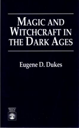 MAGIC AND WITCHCRAFT IN THE DARK AGES. Eugene D. Dukes