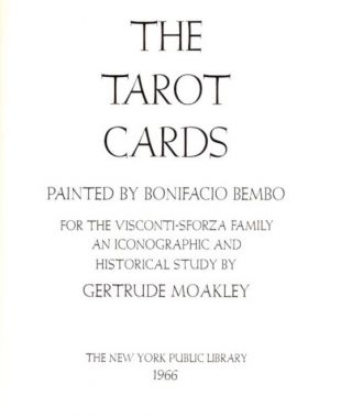 THE TAROT CARDS PAINTED BY BONIFACIO BEMBO FOR THE VISCONTI-SFORZA FAMILY; An Iconographic and...