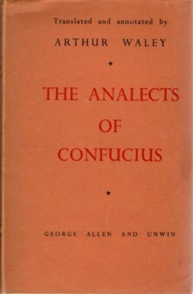 THE ANALECTS OF CONFUCIUS. Confucius, Arthur Waley, trans