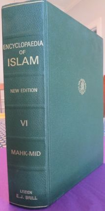 THE ENCYCLOPAEDIA OF ISLAM: VOLUME VI MAHK-MID; New Edition. C. E. Bosworth