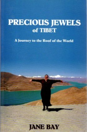 PRECIOUS JEWELS OF TIBET; A Journey to the Roof of the World. Jane Bay