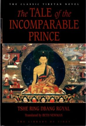 THE TALE OF THE INCOMPARABLE PRINCE. Tshe Ring Dbang Rgyal, Beth Newman