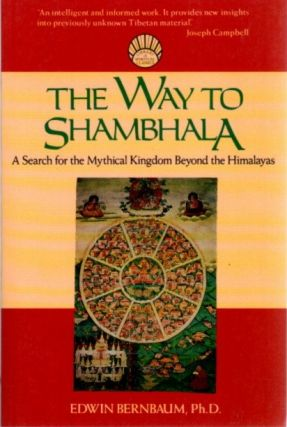 THE WAY TO SHAMBHALA; A Search For The Mythical Kingdom Beyond The Himalayas. Edwin Bernbaum