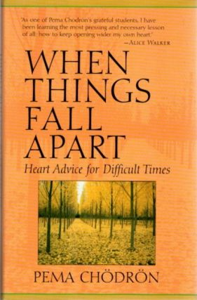 WHEN THINGS FALL APART; Heart Advice for Difficult Times. Pema Chodron