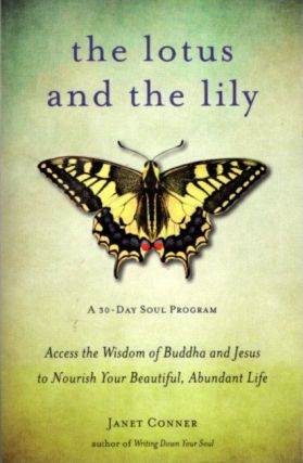 THE LOTUS AND THE LILY; Access the Wisdom of Buddha and Jesus to Nourish Your Beautiful, Abundant...