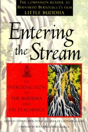 ENTERING THE STREAM; An Introduction to the Buddha and His Teachings. Samuel Bercholz, Sherab...