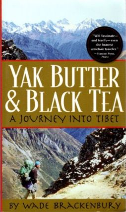 YAK BUTTER AND BLACK TEA; A Journey into Tibet. Wade Brackenbury