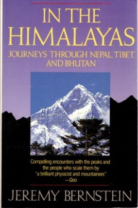 IN THE HIMALAYAS; Journeys Through Nepal, Tibet, and Bhutan. Jeremy Bernstein