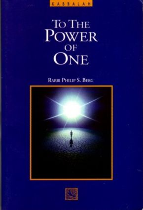KABBALAH: THE THE POWER OF ONE. Philip S. Berg