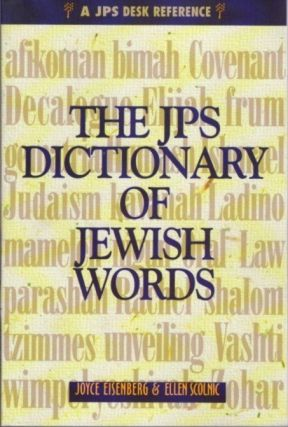 THE JPS DICTIONARY OF JEWISH WORDS. Joyce Eisenberg, Ellen Scolnic