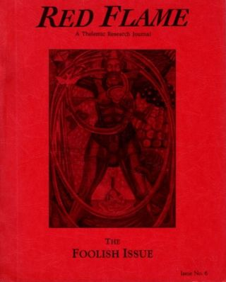 RED FLAME: A THELEMIC RESEARCH JOURNAL, ISSUE NO. 6; The Foolish Issue. J. Edward Cornelius, Marlene