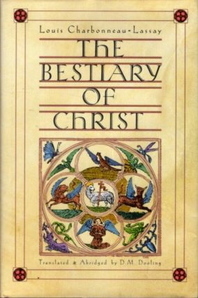 THE BESTIARY OF CHRIST. Louis Charbonneau-Lassay, D M. Dooling
