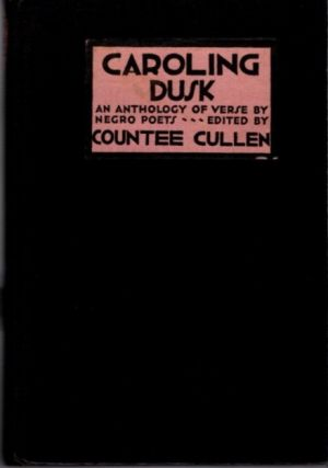 CAROLING DUSK; An Anthology of Verse by Negro Poets. Countee Cullen
