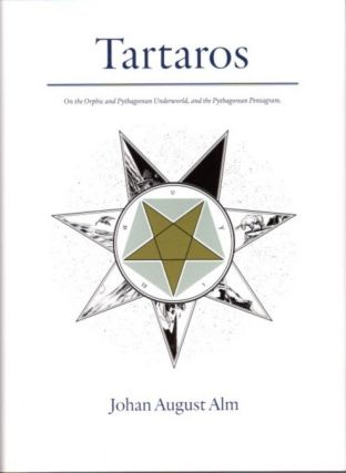TARTAROS; On the Orphic and Pythagorean Underworld, and the Pythagorean Pentagram. Johan August Alm