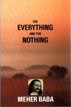 THE EVERYTHING AND THE NOTHING. Meher Baba