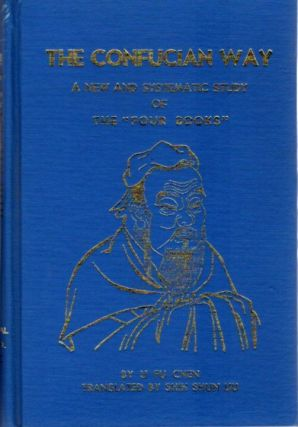 THE CONFUCIAN WAY; A New and Systematic Study of the Four Books. Li Fu Chen