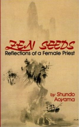 ZEN SEEDS; Reflections of a Female Priest. Shundo Aoyama