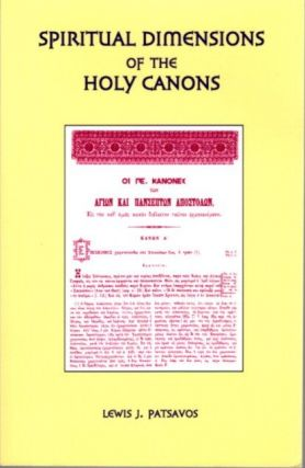 SPIRITUAL DIMENSIONS OF THE HOLY CANONS. Lewis J. Patsavos